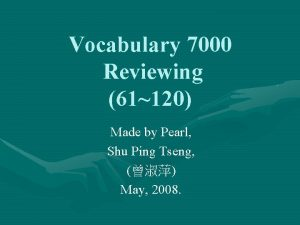 Vocabulary 7000 Reviewing 61120 Made by Pearl Shu