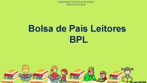 AGRUPAMENTO DE ESCOLAS DE GUEDA BIBLIOTECA ESCOLAR Bolsa