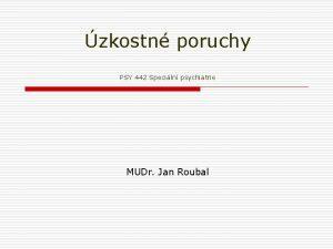 zkostn poruchy PSY 442 Speciln psychiatrie MUDr Jan
