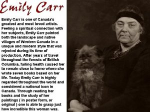Emily Carr is one of Canadas greatest and