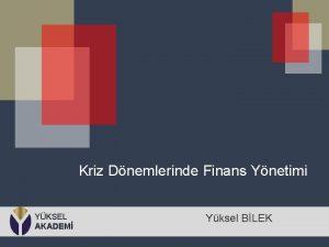 Kriz Dnemlerinde Finans Ynetimi YKSEL AKADEM Yksel BLEK