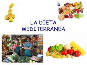 LA DIETA MEDITERRANEA La dieta mediterranea Che cos