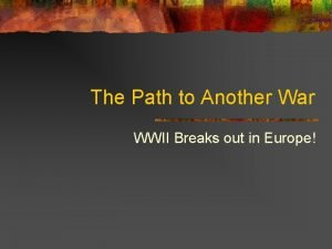 The Path to Another War WWII Breaks out