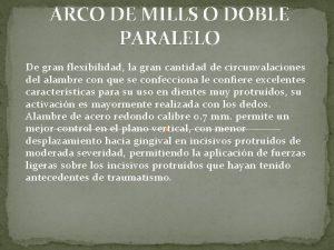 ARCO DE MILLS O DOBLE PARALELO De gran