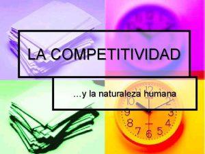 LA COMPETITIVIDAD y la naturaleza humana LA COMPETITIVIDAD
