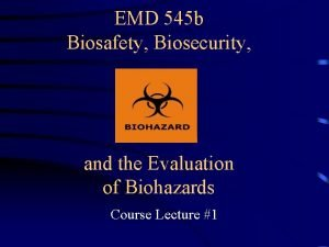 EMD 545 b Biosafety Biosecurity and the Evaluation