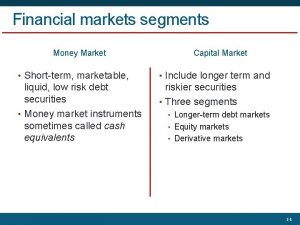 Financial markets segments Money Market Capital Market Shortterm
