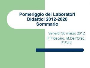 Pomeriggio dei Laboratori Didattici 2012 2020 Sommario Venerd