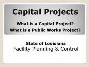 Capital Projects What is a Capital Project What