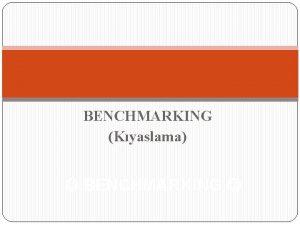 BENCHMARKING Kyaslama BENCHMARKING 1 Benchmarking Kyaslama Nedir rnek