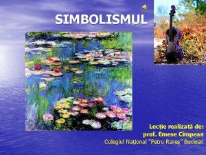 SIMBOLISMUL Lecie realizat de prof Emese Cmpean Colegiul