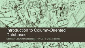 Introduction to ColumnOriented Databases Seminar Columnar Databases Nov