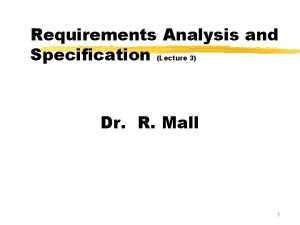 Requirements Analysis and Specification Lecture 3 Dr R