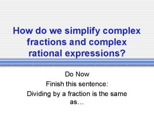 How do we simplify complex fractions and complex