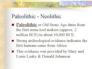 Paleolithic Neolithic n n n Paleolithic or Old