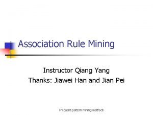 Association Rule Mining Instructor Qiang Yang Thanks Jiawei