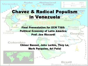 Chavez Radical Populism in Venezuela Final Presentation for