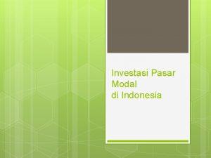 Investasi Pasar Modal di Indonesia Pengertian Pasar Modal