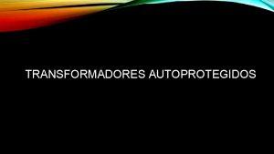 TRANSFORMADORES AUTOPROTEGIDOS NDICE 1 2 3 4 5