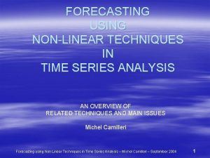 FORECASTING USING NONLINEAR TECHNIQUES IN TIME SERIES ANALYSIS