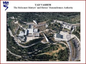 YAD VASHEM The Holocaust Martyrs and Heroes Remembrance