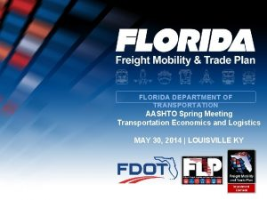 FLORIDA DEPARTMENT OF TRANSPORTATION AASHTO Spring Meeting Transportation