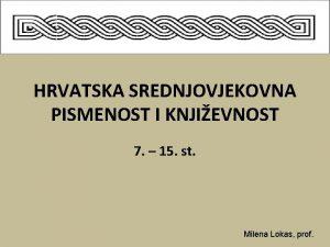 HRVATSKA SREDNJOVJEKOVNA PISMENOST I KNJIEVNOST 7 15 st