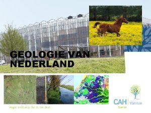 GEOLOGIE VAN NEDERLAND Holoceen v a 11 000