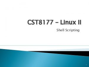 CST 8177 Linux II Shell Scripting 1 Shells