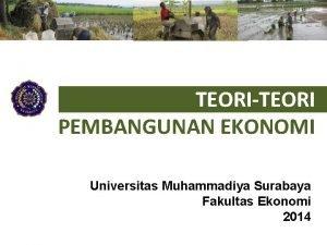 TEORITEORI PEMBANGUNAN EKONOMI Universitas Muhammadiya Surabaya Fakultas Ekonomi