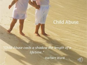 Child Abuse Child Abuse casts a shadow the