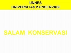 UNNES UNIVERSITAS KONSERVASI SALAM KONSERVASI UNIVERSITAS KONSERVASI Universitas