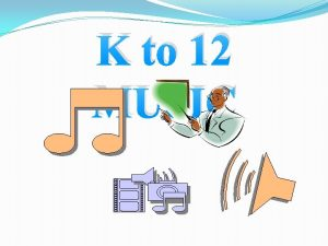 K to 12 MUSIC The Music and Art