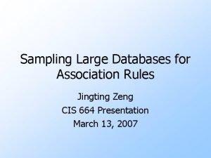 Sampling Large Databases for Association Rules Jingting Zeng