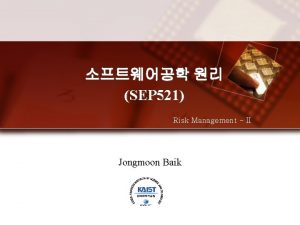 SEP 521 Risk Management II Jongmoon Baik TaxonomyBased