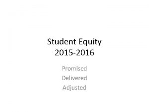 Student Equity 2015 2016 Promised Delivered Adjusted Counseling