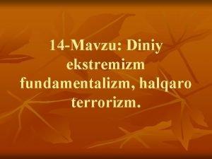 14 Mavzu Diniy ekstremizm fundmentlizm hlqr terrrizm n