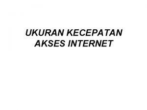 UKURAN KECEPATAN AKSES INTERNET Pengertian ukuran kecepatan akses