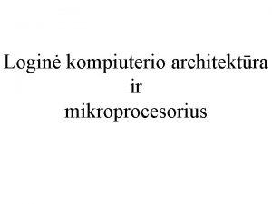 Login kompiuterio architektra ir mikroprocesorius Login kompiuterio architektra