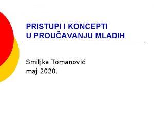 PRISTUPI I KONCEPTI U PROUAVANJU MLADIH Smiljka Tomanovi