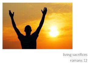 living sacrifices romans 12 Romans 12 1 2