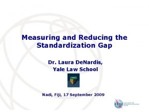 Measuring and Reducing the Standardization Gap Dr Laura