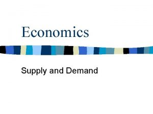 Economics Supply and Demand Supply and Demand Theory