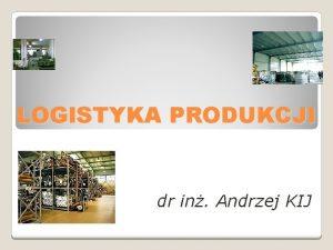LOGISTYKA PRODUKCJI dr in Andrzej KIJ Sterowania przepywu