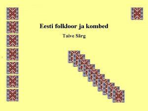 Eesti folkloor ja kombed Taive Srg Eesti rahvakultuuri