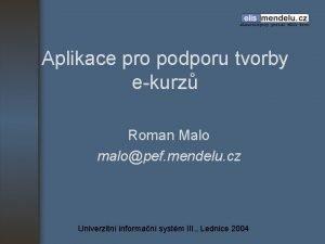 Aplikace pro podporu tvorby ekurz Roman Malo malopef
