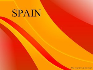 SPAIN The country of my soul Spain officially