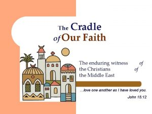 Cradle of Our Faith The enduring witness the