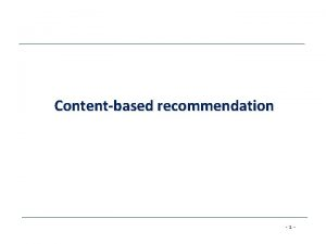 Contentbased recommendation 1 Contentbased recommendation While CF methods