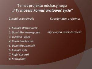 Temat projektu edukacyjnego I Ty moesz komu uratowa